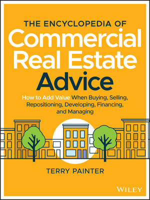 The Commercial Real Estate Encyclopedia: 400 Key Concepts, with Examples and Practical Advice For The Novice, The Professional, and the Mogul