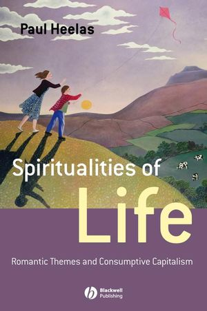 Spiritualities of Life: New Age Romanticism and Consumptive Capitalism (144430111X) cover image