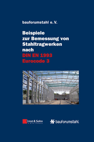 Beispiele zur Bemessung von Stahltragwerken nach DIN EN 1993 Eurocode 3