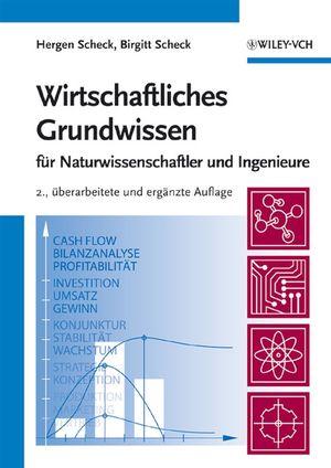 Wirtschaftliches Grundwissen: Für Naturwissenschaftler und Ingenieure, 2., überarbeitete und ergänzte Auflage