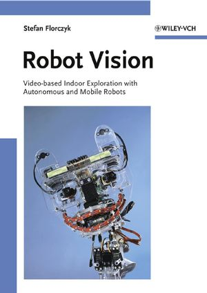 Robot Vision: Video-based Indoor Exploration with Autonomous and Mobile Robots (352760491X) cover image