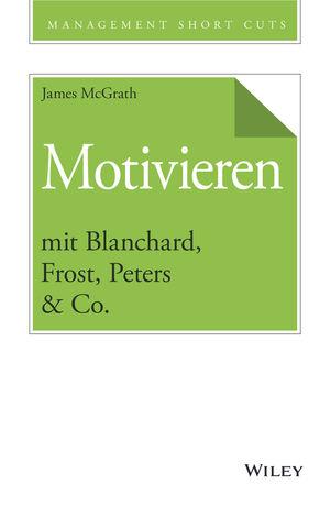 Motivieren mit Blanchard, Frost, Peters & Co.