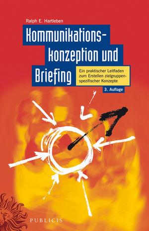 Kommunikationskonzeption und Briefing: Ein praktischer Leitfaden zum Erstellen zielgruppenspezifischer Konzepte, 3. Auflage