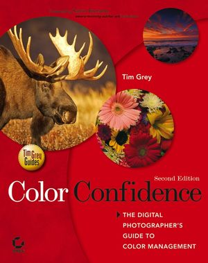 Color Confidence: The Digital Photographer's Guide to Color Management, 2nd Edition