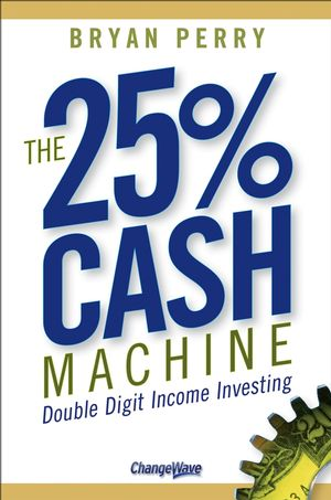The 25% Cash Machine: Double Digit Income Investing