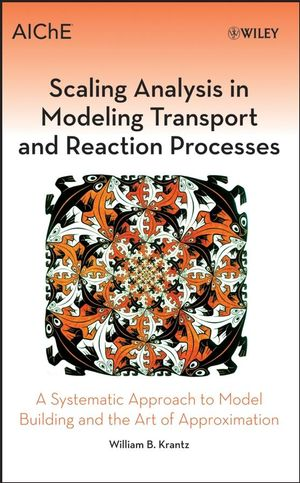 Scaling Analysis in Modeling Transport and Reaction Processes: A Systematic Approach to Model Building and the Art of Approximation (0470121920) cover image