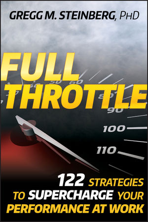 Full Throttle: 122 Strategies to Supercharge Your Performance at Work (0470452420) cover image