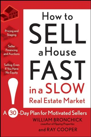 How to Sell a House Fast in a Slow Real Estate Market: A 30-Day Plan for Motivated Sellers (0470462620) cover image