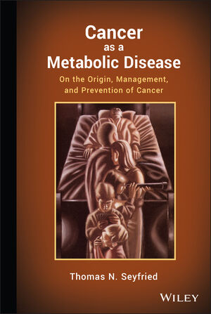 Cancer as a Metabolic Disease: On the Origin, Management, and Prevention of Cancer (0470584920) cover image