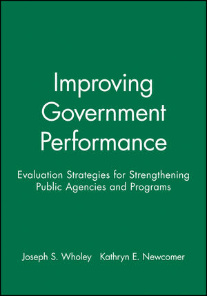 Improving Government Performance: Evaluation Strategies for Strengthening Public Agencies and Programs (0470631120) cover image