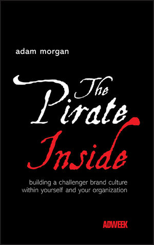 The Pirate Inside: Building a Challenger Brand Culture Within Yourself and Your Organization (0470860820) cover image
