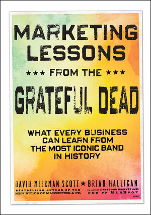 Marketing Lessons from the Grateful Dead: What Every Business Can Learn from the Most Iconic Band in History (0470900520) cover image