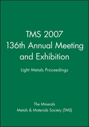 TMS 2007 136th Annual Meeting and Exhibition: Light Metals Proceedings
