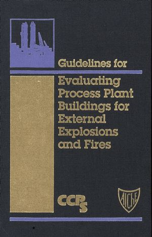 Guidelines for Evaluating Process Plant Buildings for External Explosions and Fires (0470937920) cover image
