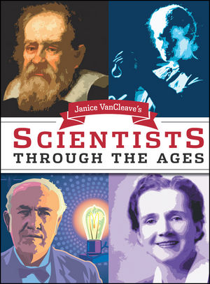 Janice VanCleave's Scientists Through the Ages