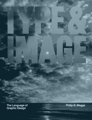 Type and Image: The Language of Graphic Design (0471284920) cover image