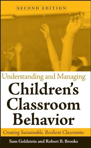 Understanding and Managing Children's Classroom Behavior: Creating Sustainable, Resilient Classrooms, 2nd Edition