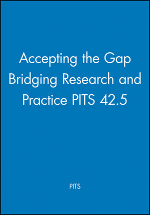Accepting the Gap Bridging Research and Practice PITS 42.5