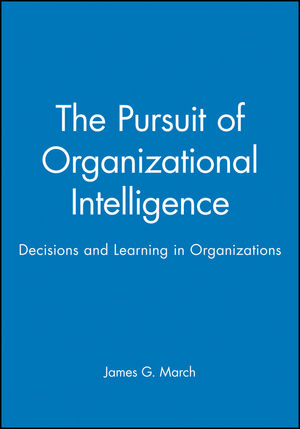 The Pursuit of Organizational Intelligence: Decisions and Learning in Organizations (0631211020) cover image