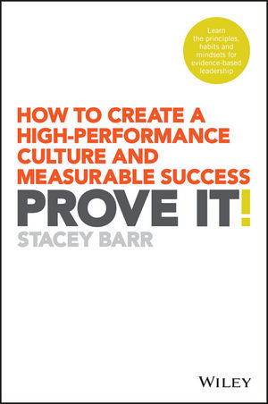 Prove It! : How to Create a High-Performance Culture and Measurable Success
