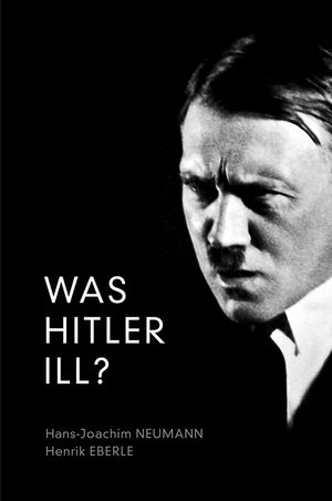 Was Hitler Ill?: A Final Diagnosis