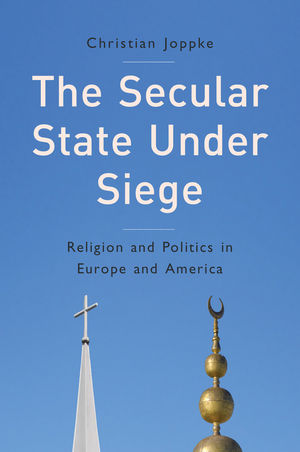 The Secular State Under Siege: Religion and Politics in Europe and America (0745691420) cover image