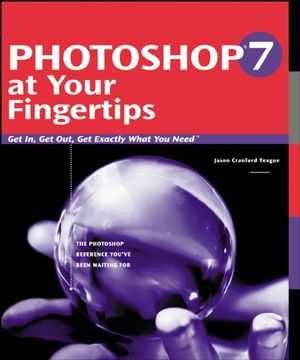 Photoshop 7 at Your Fingertips: Get in, Get out, Get Exactly What You Need