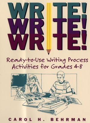 Write! Write! Write!: Ready-to-Use Writing Process Activities for Grades 4-8 (0787965820) cover image