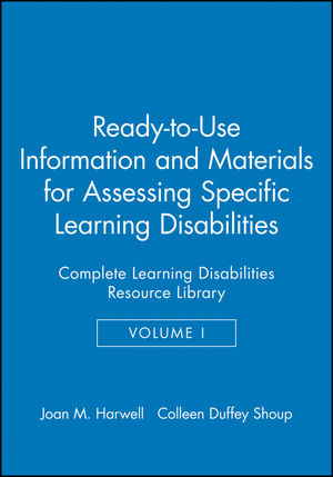 Ready-to-Use Information and Materials for Assessing Specific Learning Disabilities: Complete Learning Disabilities Resource Library, Volume I
