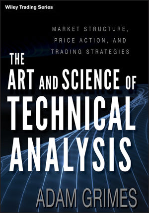 The Art and Science of Technical Analysis: Market Structure, Price Action and Trading Strategies (1118115120) cover image