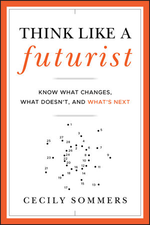 Think Like a Futurist: Know What Changes, What Doesn