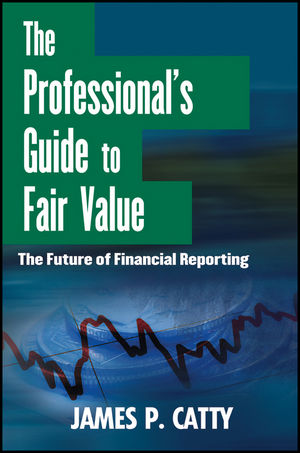 The Professional's Guide to Fair Value: The Future of Financial Reporting (1118185420) cover image