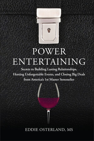 Power Entertaining: Secrets to Building Lasting Relationships, Hosting Unforgettable Events, and Closing Big Deals from America