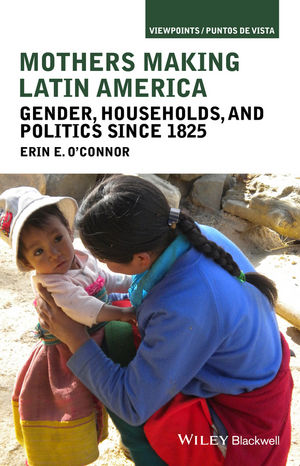 Mothers Making Latin America: Gender, Households, and Politics Since 1825 (1118341120) cover image