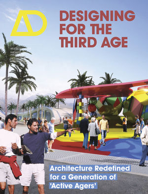 "Designing for the Third Age: Architecture Redefined for a Generation of """"Active Agers"""""