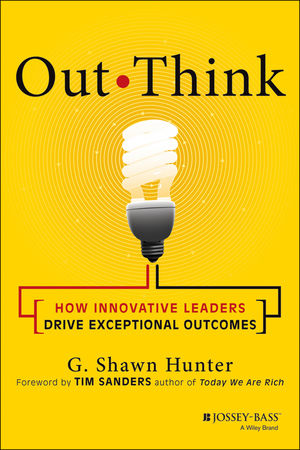 Out Think: How Innovative Leaders Drive Exceptional Outcomes