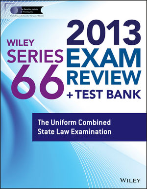 Wiley Series 66 Exam Review 2013 + Test Bank: The Uniform Combined State Law Examination