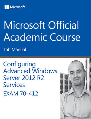 70-412 Configuring Advanced Windows Server 2012 Services R2 Lab Manual (1118883020) cover image