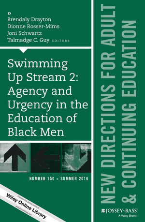 Swimming Up Stream 2: Agency and Urgency in the Education of Black Men: New Directions for Adult and Continuing Education, Number 150 (1119284120) cover image