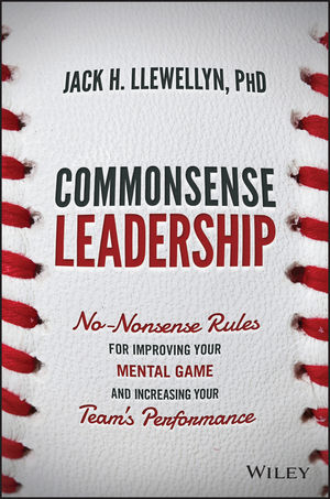 Commonsense Leadership: No Nonsense Rules for Improving Your Mental Game and Increasing Your Team