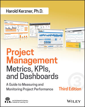 Project Management Metrics, KPIs, and Dashboards: A Guide to Measuring and Monitoring Project Performance, 3rd Edition (1119427320) cover image