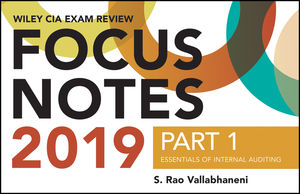 Wiley CIAexcel Exam Review Focus Notes 2019, Part 1: Essentials of Internal Auditing