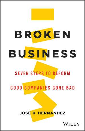 Broken Business: Seven Steps to Reform Good Companies Gone Bad