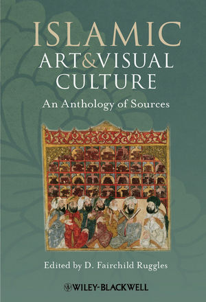 Islamic Art and Visual Culture: An Anthology of Sources (1405154020) cover image
