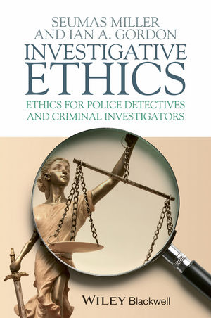 Investigative Ethics: Ethics for Police Detectives and Criminal Investigators