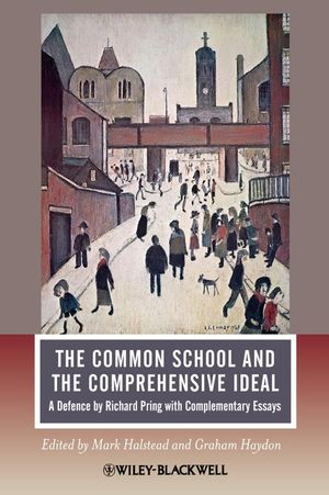 The Common School and the Comprehensive Ideal: A Defence by Richard Pring with Complementary Essays (1444307320) cover image
