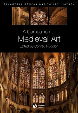 A Companion to Medieval Art: Romanesque and Gothic in Northern Europe (1444357220) cover image