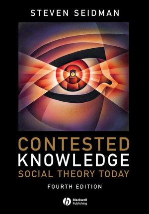 Contested Knowledge: Social Theory Today, 4th Edition