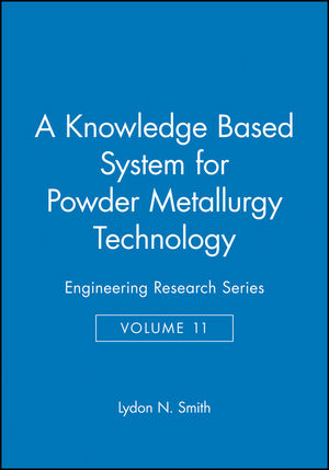 A Knowledge Based System for Powder Metallurgy Technology: Engineering Research Series, Volume 11