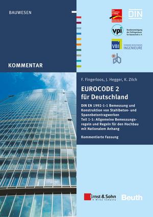 Eurocode 2 für Deutschland. Kommentierte Fassung: DIN EN 1992-1-1 Bemessung und Konstruktion von Stahlbeton- und Spannberton